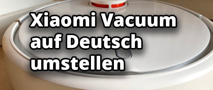 Xiaomi Vacuum in 5 Minuten auf Deutsch umstellen